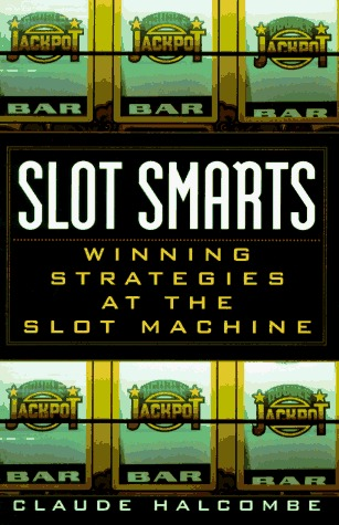 Slot Smarts: Winning Strategies at the Slot Machine  by  Claude Halcombe