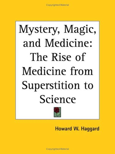 Mystery, Magic, and Medicine: The Rise of Medicine from Superstition to Science  by  Howard Wilcox Haggard