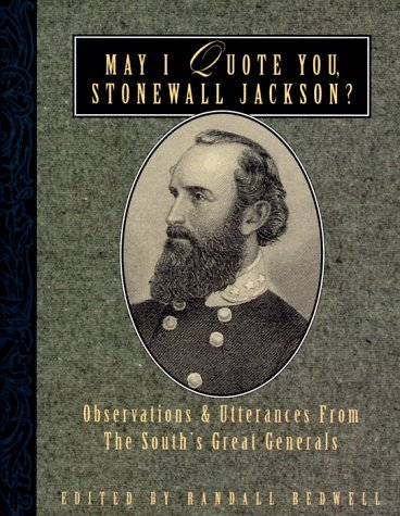 May I Quote You, Stonewall Jackson?: Observations and Utterances of the Souths Great Generals  by  Randall J. Bedwell