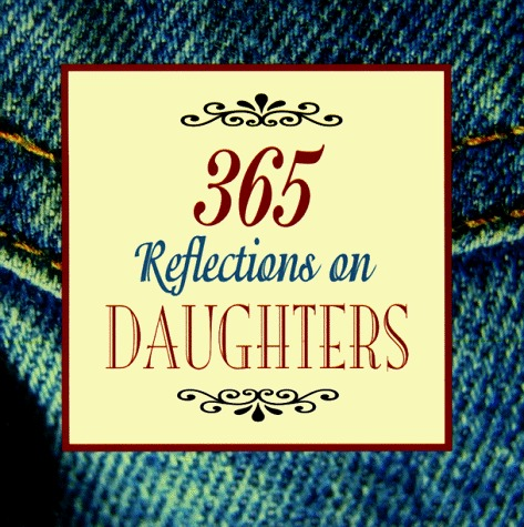 365 Reflections On Daughters  by  Dahlia Porter