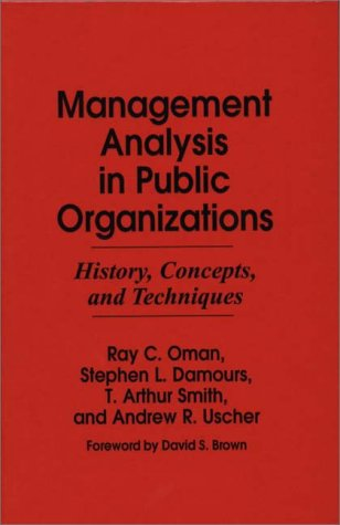 Management Analysis in Public Organizations: History, Concepts, and Techniques  by  Ray C. Oman