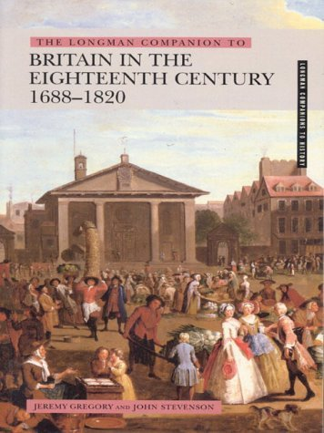 The Longman Companion To Britain In The Eighteenth Century, 1688 1820  by  Jeremy Gregory