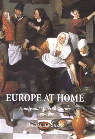 Europe at Home: Family and Material Culture, 1500–1800  by  Raffaella Sarti
