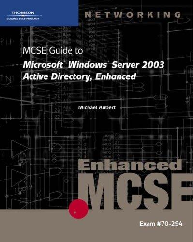70-294: MCSE Guide to Microsoft Windows Server 2003 Active Directory, Enhanced Mike Aubert