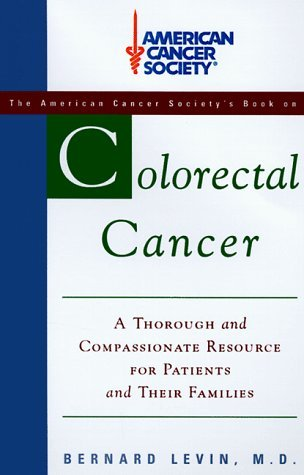 The American Cancer Society : Colorectal Cancer  by  Bernard Levin