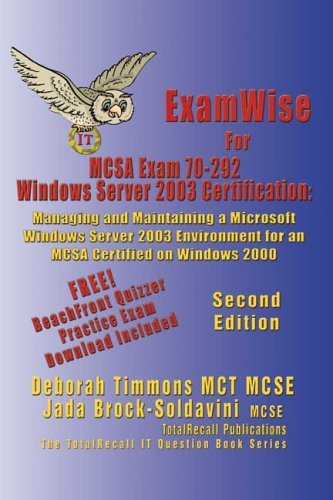 Exam Wise For Mcsa Exam 70 292 Windows Server 2003 Certification: Managing And Maintaining A Microsoft Windows Server 2003 Environment For An Mcsa Certified ... 2000 Brock (With Download Exam) (Volume 2) Deborah Timmons