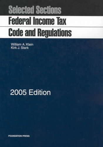Selected Sections: Federal Income Tax Code And Regulations, 2005 Edition William A. Klein