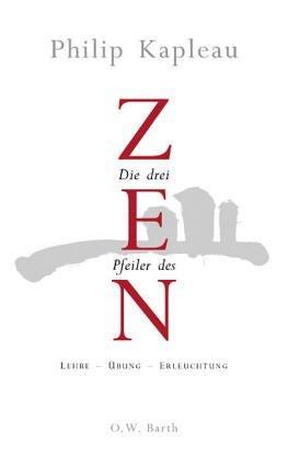 Die Drei Pfeiler Des Zen. Lehre, Übung, Erleuchtung  by  Philip Kapleau