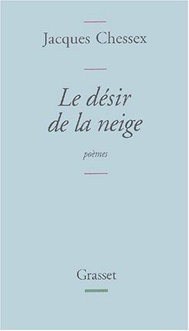 Le désir de la neige: poèmes Jacques Chessex