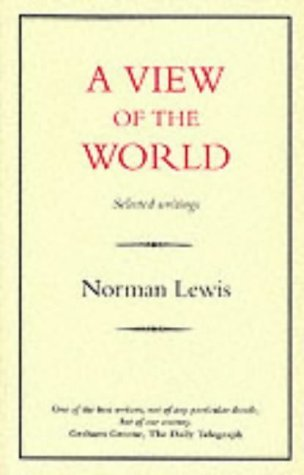 A View of the World: Selected Writings  by  Norman Lewis
