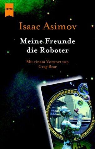 Meine Freunde, Die Roboter  by  Isaac Asimov