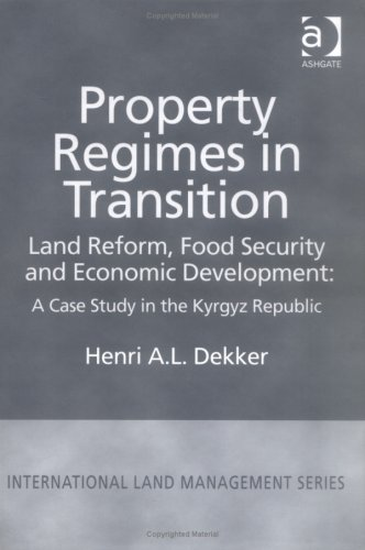 Property Regimes in Transition, Land Reform, Food Security and Economic Development: A Case Study in the Kyrgyz Republic Henri A.L. Dekker