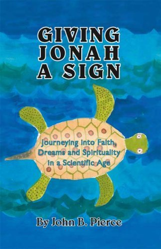 Giving Jonah a Sign: Journeying Into Faith, Dreams and Spirituality in a Scientific Age John B. Pierce