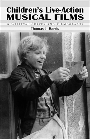 Childrens Live-Action Musical Films: A Critical Survey and Filmography  by  Thomas J. Harris