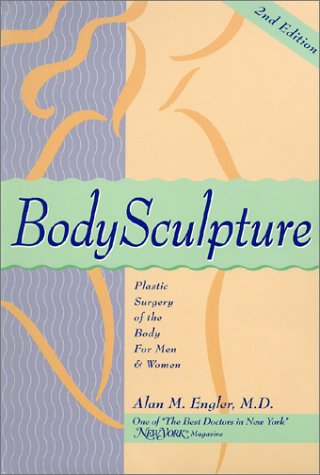 Body Sculpture: Plastic Surgery Of The Body For Men & Women Alan M. Engler
