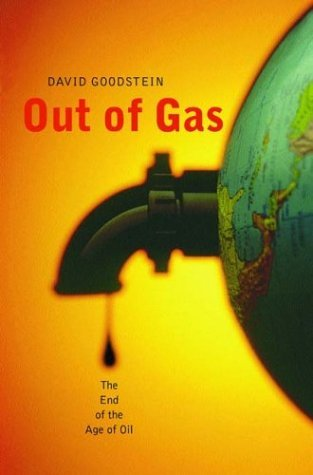 Out Of Gas: The End Of The Age Of Oil  by  David Goodstein
