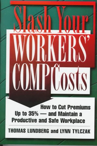 Slash Your Workers Comp Costs: How to Cut Premiums Up to 35% -- And Maintain a Productive and Safe Workplace  by  Thomas Lundberg