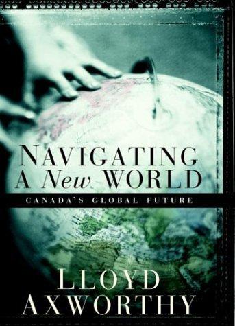 Canadas Global Future - Navigating a New World  by  Lloyd Axworthy