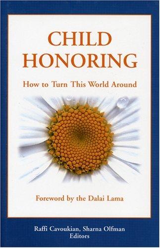 Child Honoring: How to Turn This World Around  by  Raffi Cavoukian