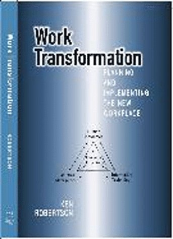 Work Transformation: Planning And Implementing The New Workplace Ken Robertson