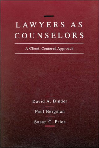 Lawyers As Counselors: A Client Centered Approach David A. Binder