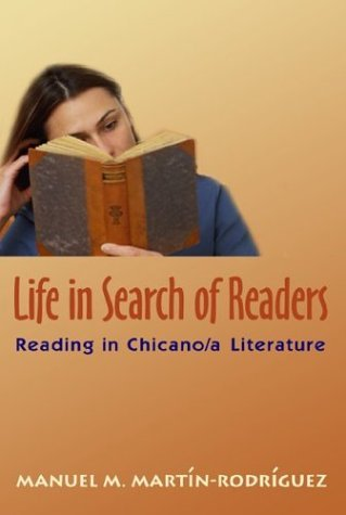 Life in Search of Readers: Reading (In) Chicano/A Literature  by  Manuel M. Martin-Rodriquez