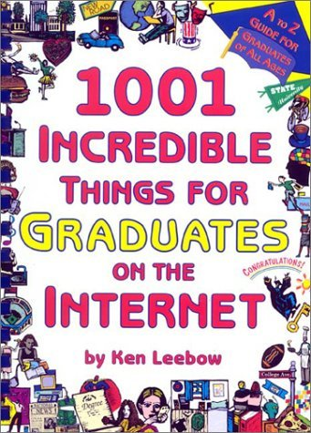 1001 Incredible Things For Graduates On The Internet Ken Leebow