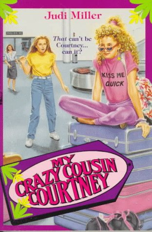 My Crazy Cousin Courtney Comes Back  by  Judi Miller