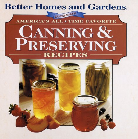 Americas All-Time Favorite Canning & Preserving Recipes Better Homes and Gardens