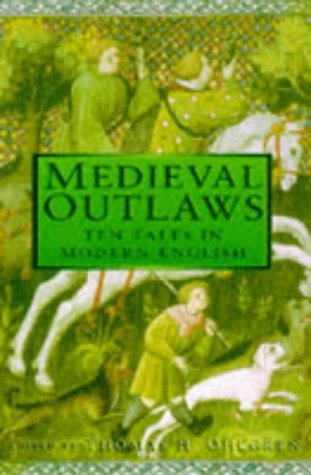 Medieval Outlaws: Ten Tales In Modern English Thomas H. Ohlgren