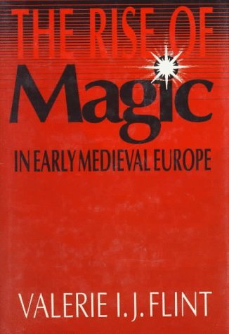 The Rise of Magic in Early Medieval Europe  by  Valerie I.J. Flint