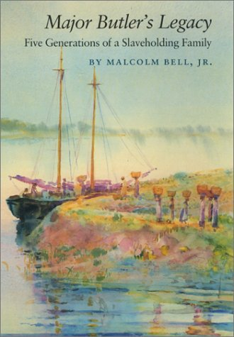 Major Butlers Legacy: Five Generations of a Slaveholding Family Malcolm Bell, Jr.