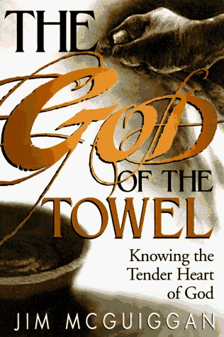 God of the Towel: Knowing the Tender Heart of God  by  Jim McGuiggan