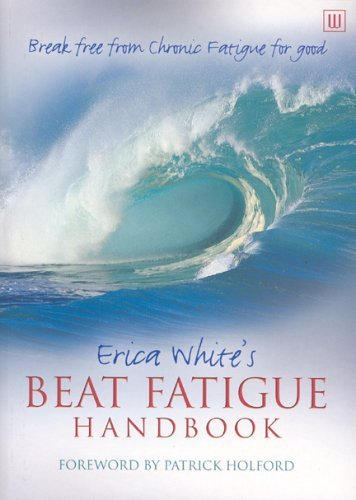 Erica Whites Beat Fatigue Handbook: Break Free From Chronic Fatigue For Good  by  Erica White
