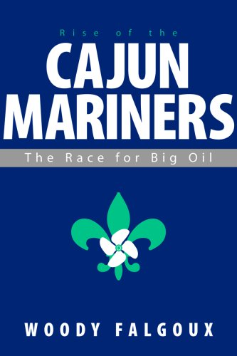 Rise Of The Cajun Mariners: The Race For Big Oil Woody Falgoux