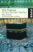 Zu den heiligen Quellen des Islam: Als Pilger Nach Mekka Und Medina Ilija Trojanow