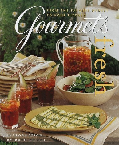 Gourmets Fresh: From the Farmers Market to Your Kitchen Gourmet