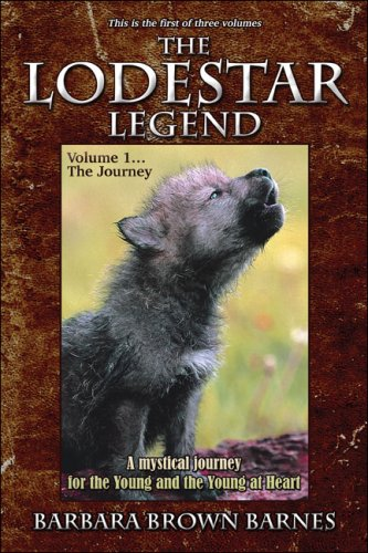 The Lodestar Legend: This Is the First of Three Volumes: Volume 1.the Journey: A Mystical Journey for the Young and the Young at Heart Barbara Brown Barnes