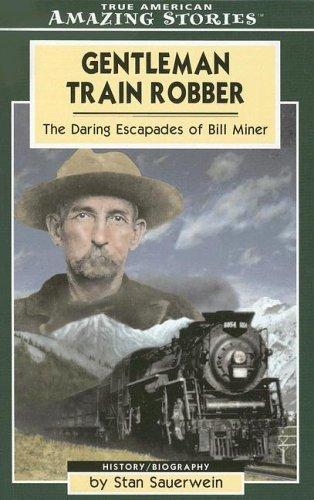 Gentleman Train Robber: The Daring Escapades of Bill Miner Stan Sauerwein