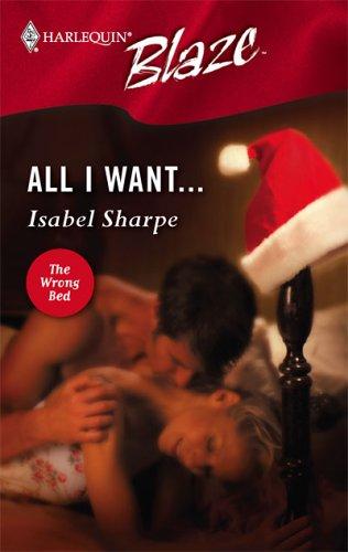All I Want... (Harlequin Blaze, #221)  by  Isabel Sharpe