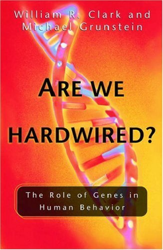 Are We Hardwired?: The Role of Genes in Human Behavior William R. Clark