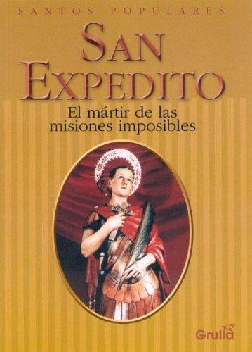 San Expedito / Saint Expedito: El martir de las Misiones Imposibles / The Martyr of Impossible Missions  by  Elsa N. Felder