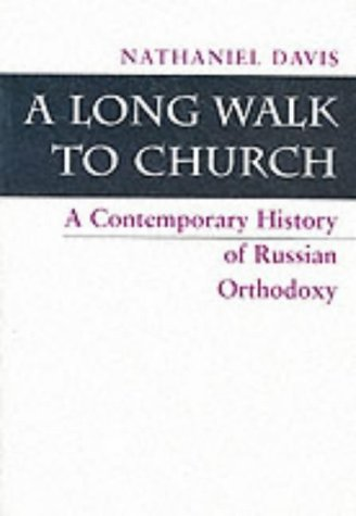 A Long Walk To Church: A Contemporary History Of Russian Orthodoxy  by  Nathaniel Davis