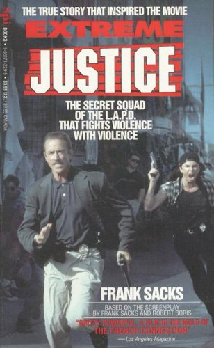 Extreme Justice: The Secret Squad of the Lapd That Fights Violence  by  Frank Sacks