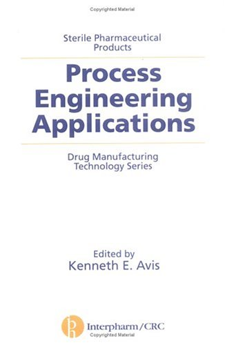 Sterile Pharmaceutical Products: Process Engineering Applications Kenneth E. Avis