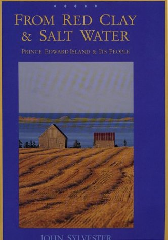 From Red Clay & Salt Water: Prince Edward Island & Its People  by  John Sylvester