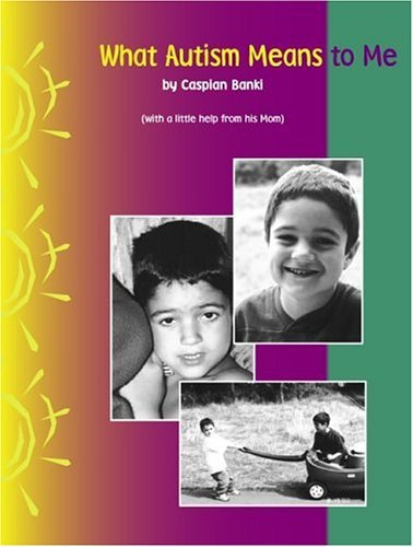 What Autism Means to Me  by  Caspian Banki