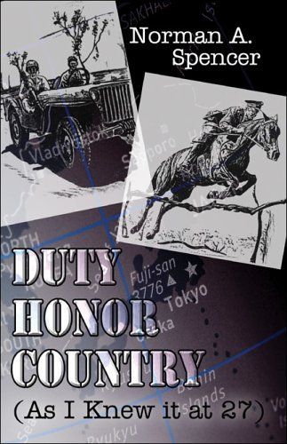 Duty Honor Country: As I Knew It at 27  by  Norman A. Spencer