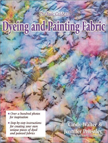 The Basic Guide To Dyeing & Painting Fabric  by  Cindy Walter