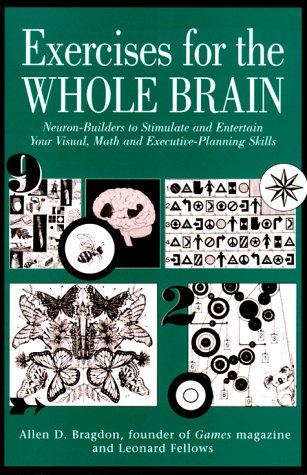 Exercises For The Whole Brain: Neuron Builders To Stimulate And Entertain Your Visual, Math, And Executive Planning Skills Allen D. Bragdon